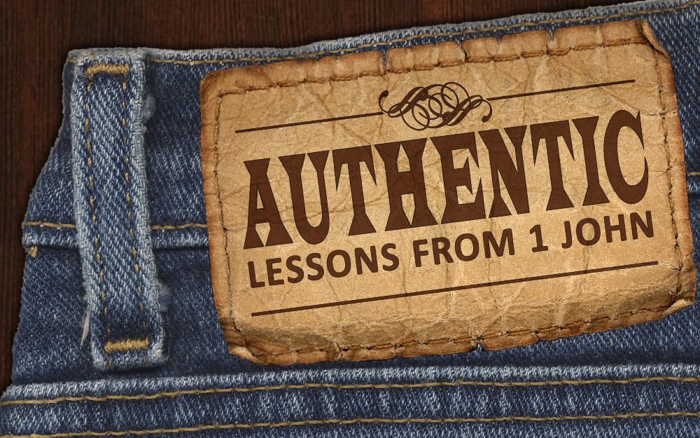 Authentic: Lessons from 1 John