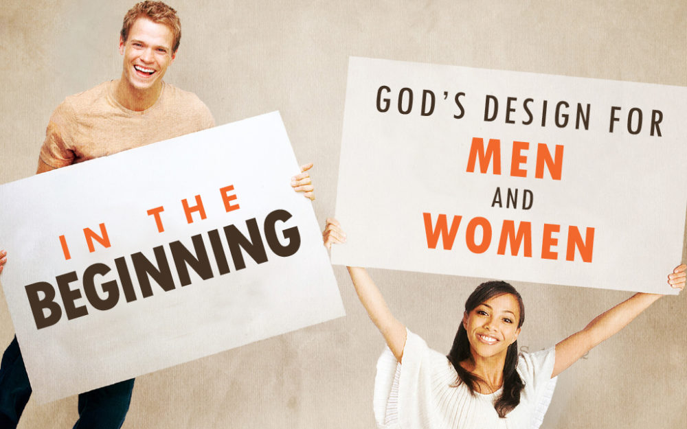 In The Beginning: God\'s Design for Men and Women