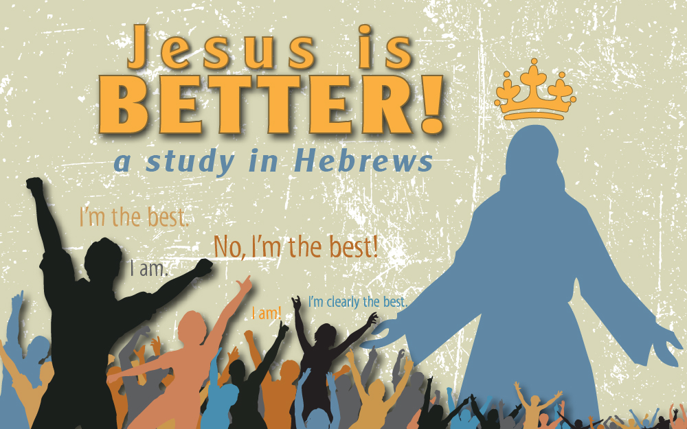 Jesus Is Better: a Study in Hebrews