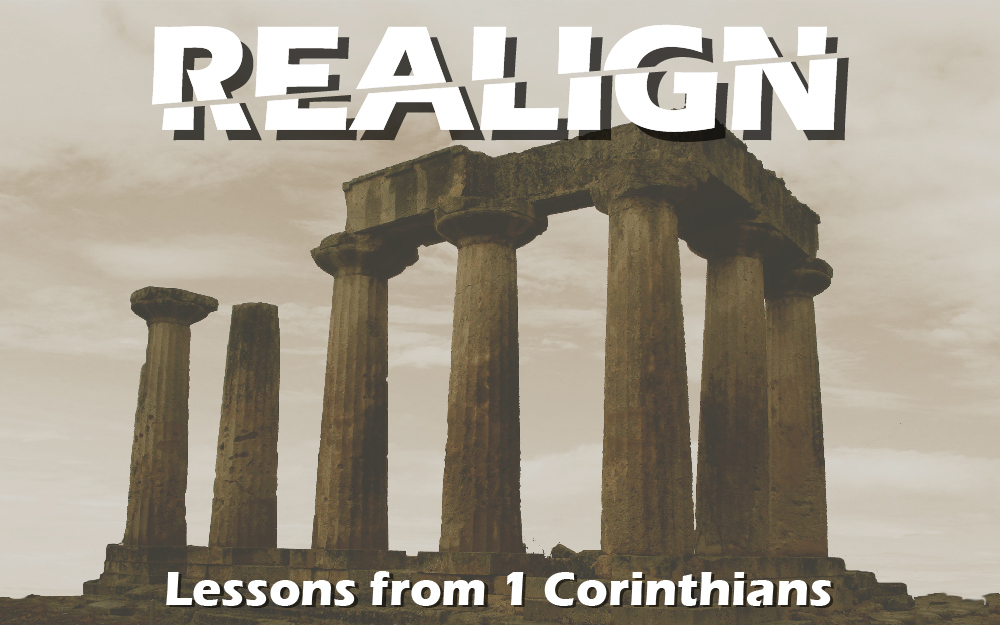 Realign: Lessons from 1 Corinthians
