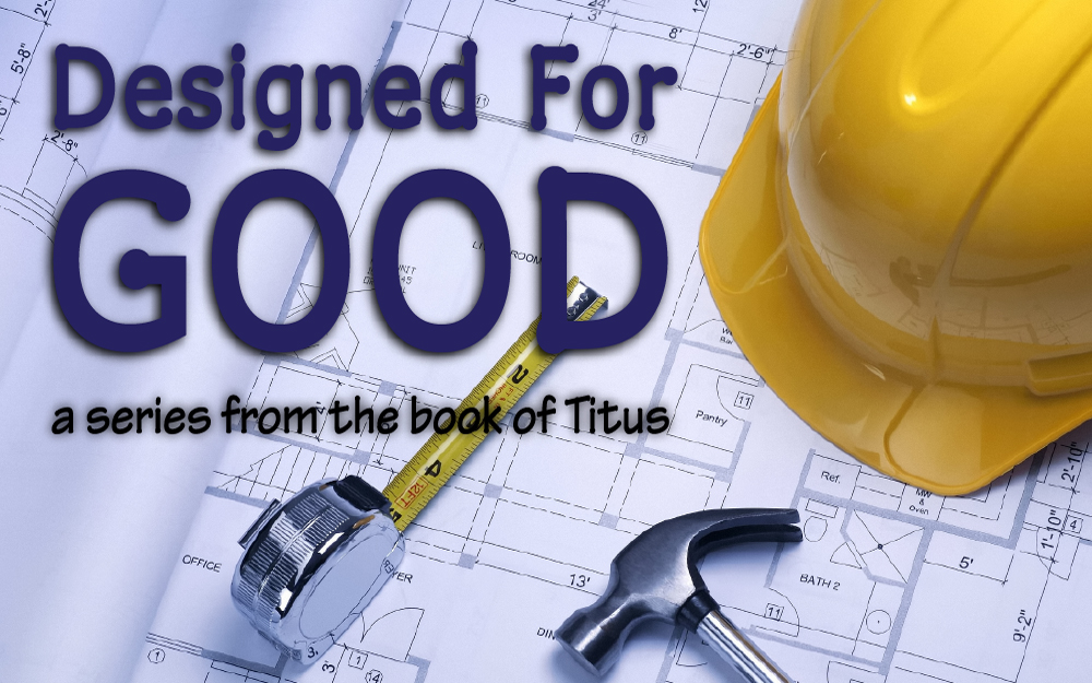 Designed for Good: a Series from the book of Titus