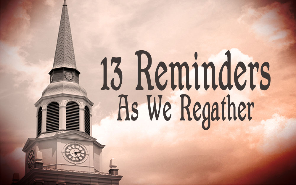 13 Reminders As We Regather