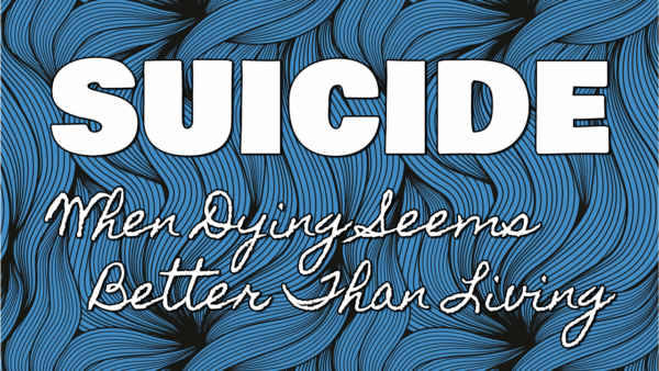 Suicide: When Dying Seems Better Than Living (Part 2) Image